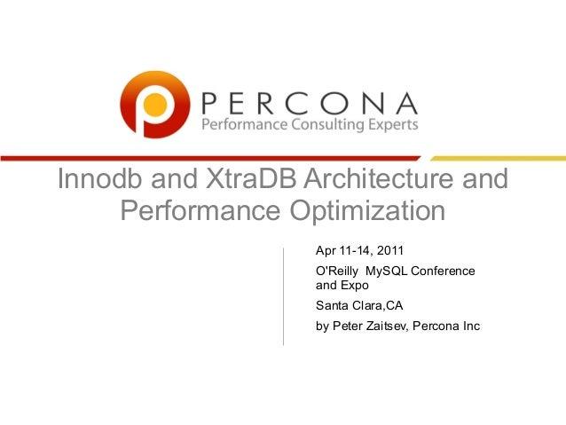 Innodb and XtraDB Architecture and Performance Optimization Apr 11-14, 2011 O'Reilly MySQL Conference and Expo Santa Clara...