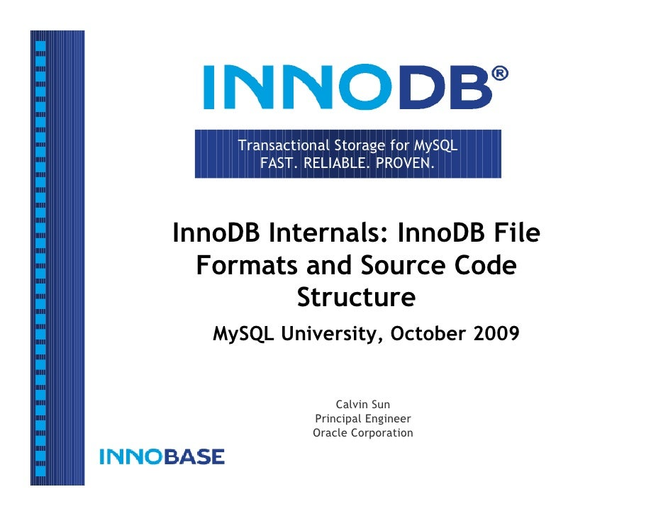 Transactional Storage for MySQL        FAST. RELIABLE. PROVEN.InnoDB Internals: InnoDB File  Formats and Source Code      ...