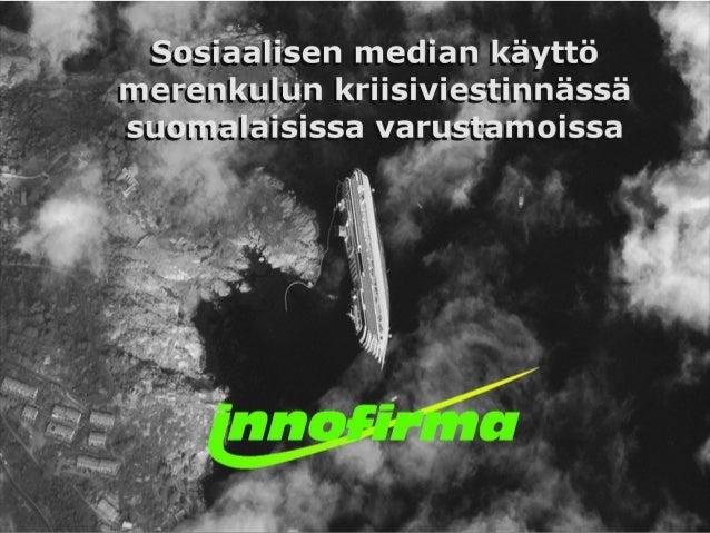 Sosiaalisen median käyttö merenkulun kriisiviestinnässä suomalaisissa varustamoissa17.12.2013