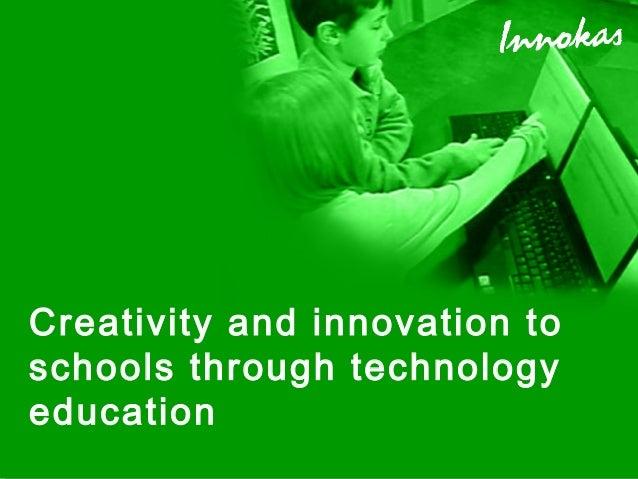 Creativity and innovation to schools through technology education ©© 2011 Koulumestari School and Learning Centre Innokas!...