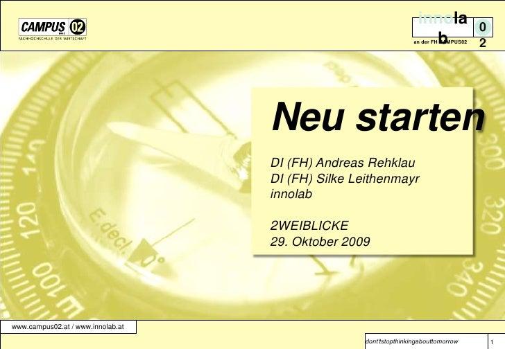 1<br />Neu starten<br />DI (FH) Andreas Rehklau <br />DI (FH) Silke Leithenmayr<br />innolab<br />2WEIBLICKE<br />29. Okto...