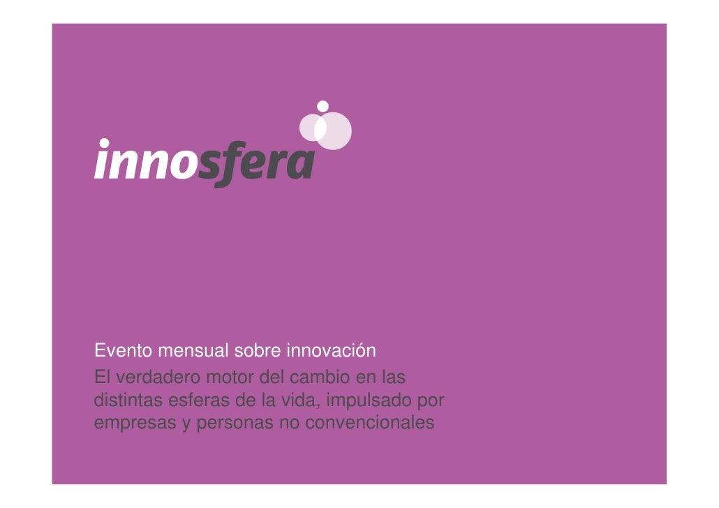 Evento mensual sobre innovación El verdadero motor del cambio en las distintas esferas de la vida, impulsado por empresas ...