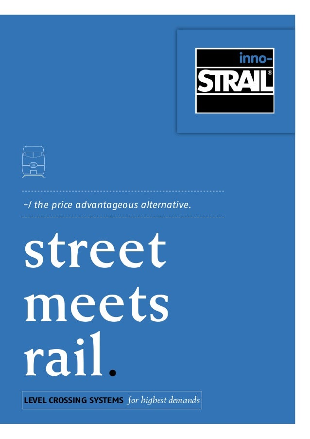 street meets rail. -/ the price advantageous alternative. LEVEL CROSSING SYSTEMS for highest demands