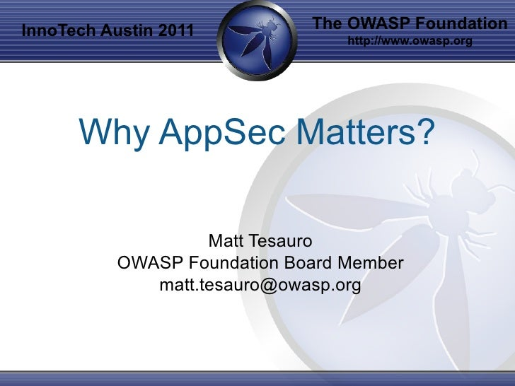 InnoTech Austin 2011          The OWASP Foundation                                  http://www.owasp.org      Why AppSec M...