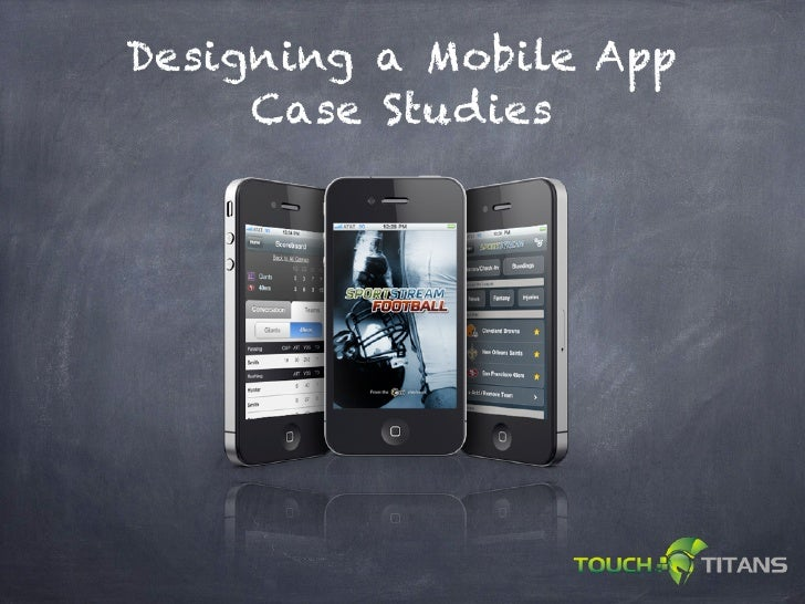 Designing a Mobile App     Case Studies