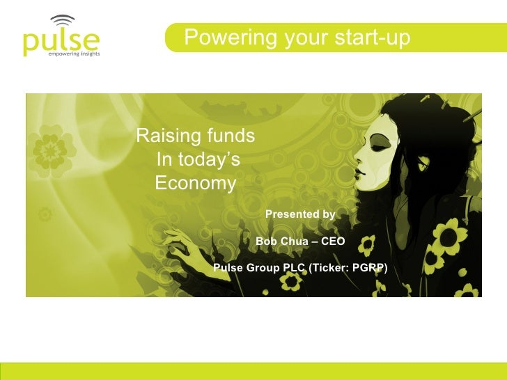 Powering your start-up    Raising funds   In today's  Economy                  Presented by                  Bob Chua – CE...