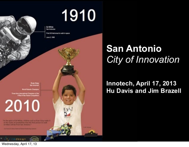 San AntonioCity of InnovationInnotech, April 17, 2013Hu Davis and Jim BrazellWednesday, April 17, 13