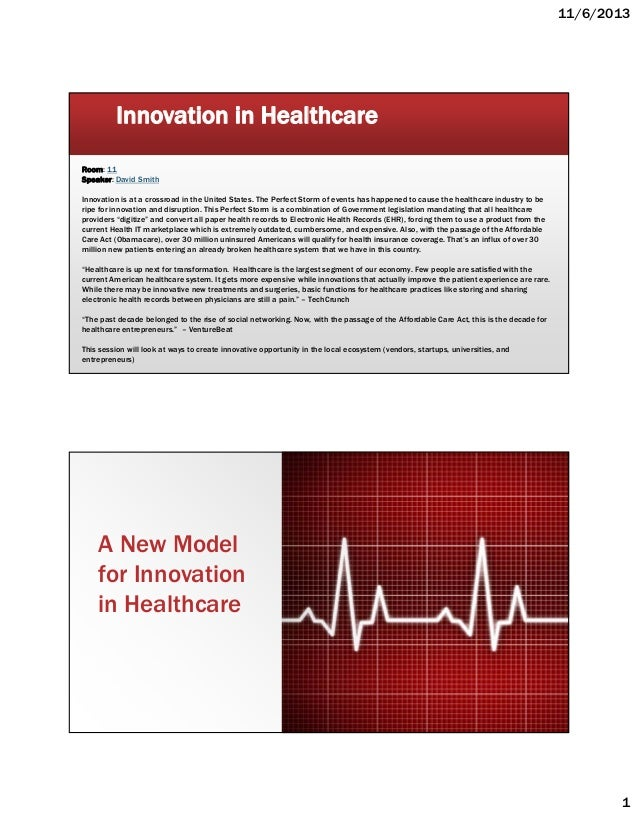 11/6/2013  Innovation in Healthcare Room: 11 Speaker: David Smith Innovation is at a crossroad in the United States. The P...