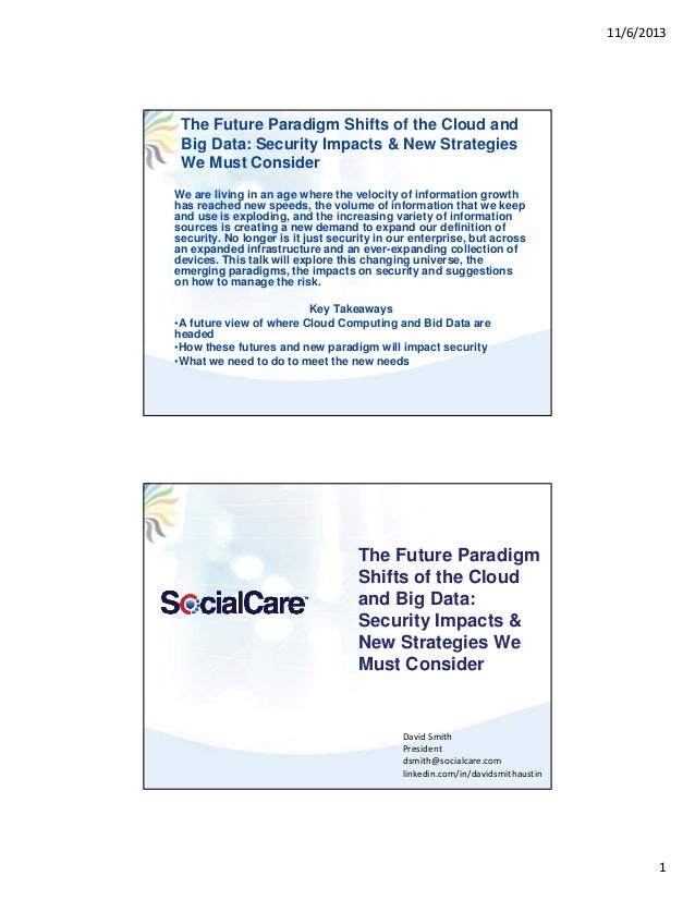 11/6/2013  The Future Paradigm Shifts of the Cloud and Big Data: Security Impacts & New Strategies We Must Consider We are...
