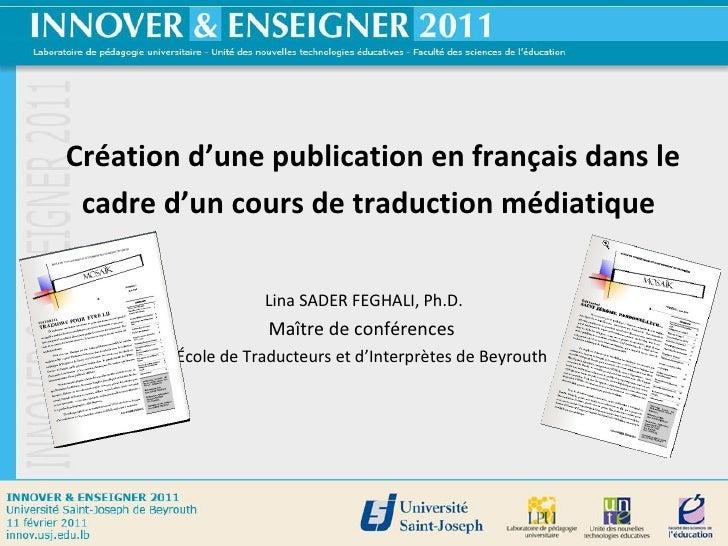 Création d'une publication en français dans le cadre d'un cours de traduction médiatique   Lina SADER FEGHALI, Ph.D. Maîtr...