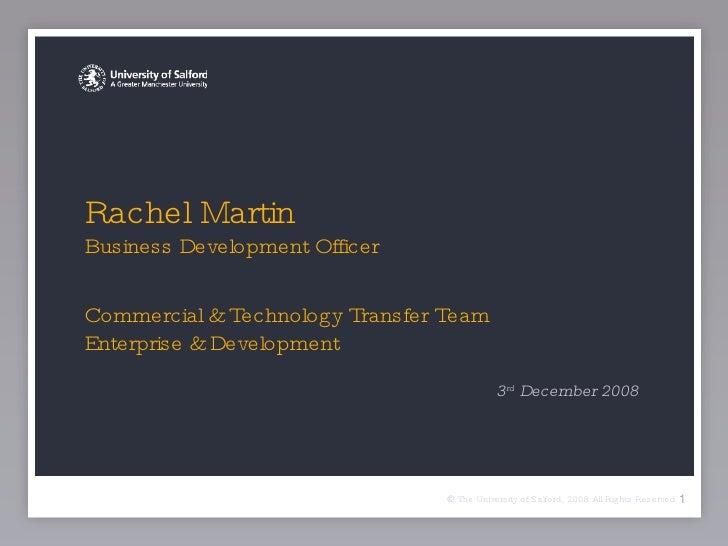 Rachel Martin  Business Development Officer Commercial & Technology Transfer Team Enterprise & Development <ul><li>3 rd  D...