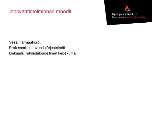 Innovaatiotoiminnan mooditVesa Harmaakorpi,Professori, InnovaatiojärjestelmätDekaani, Teknistaloudellinen tiedekunta