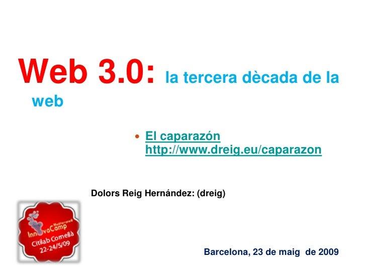 Web 3.0: la tercera dècada de la  web                   El caparazón                    http://www.dreig.eu/caparazon    ...
