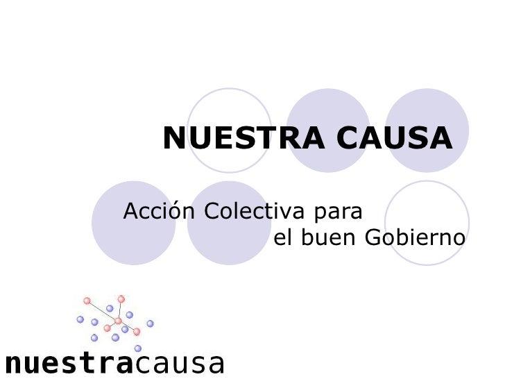 NUESTRA CAUSA  Acción Colectiva para              el buen Gobierno