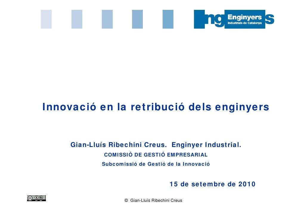 Innovació en la retribució dels enginyers     Gian-Lluís Ribechini Creus. Enginyer Industrial.              COMISSIÓ DE GE...