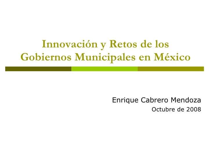 Innovación y Retos de los Gobiernos Municipales en México Enrique Cabrero Mendoza Octubre de 2008
