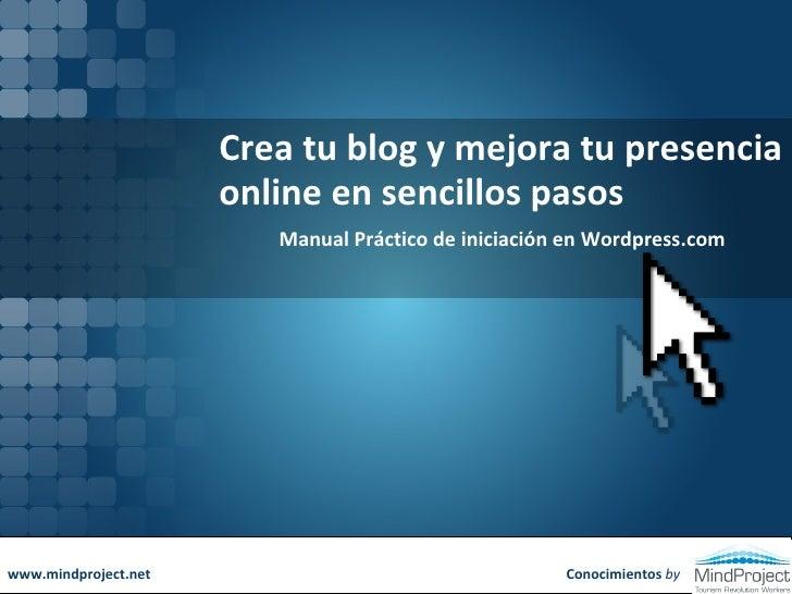 Crea tu blog y mejora tu presencia online en sencillos pasos  Manual Práctico de iniciación en Wordpress.com Conocimientos...
