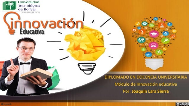 @joaquinls DIPLOMADO EN DOCENCIA UNIVERSITARIA Módulo de Innovación educativa Por: Joaquin Lara Sierra