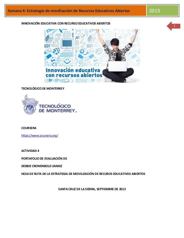 es Semana 4: Estrategia de movilización de Recursos Educativos Abiertos 2013 1 INNOVACIÓN EDUCATIVA CON RECURSO EDUCATIVOS...