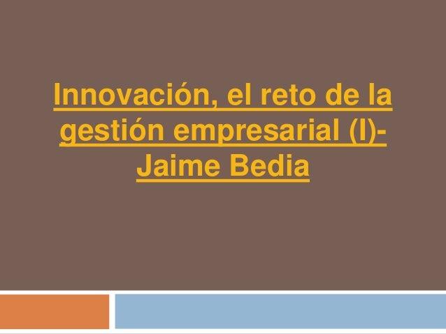 Innovación, el reto de la gestión empresarial (I)-      Jaime Bedia