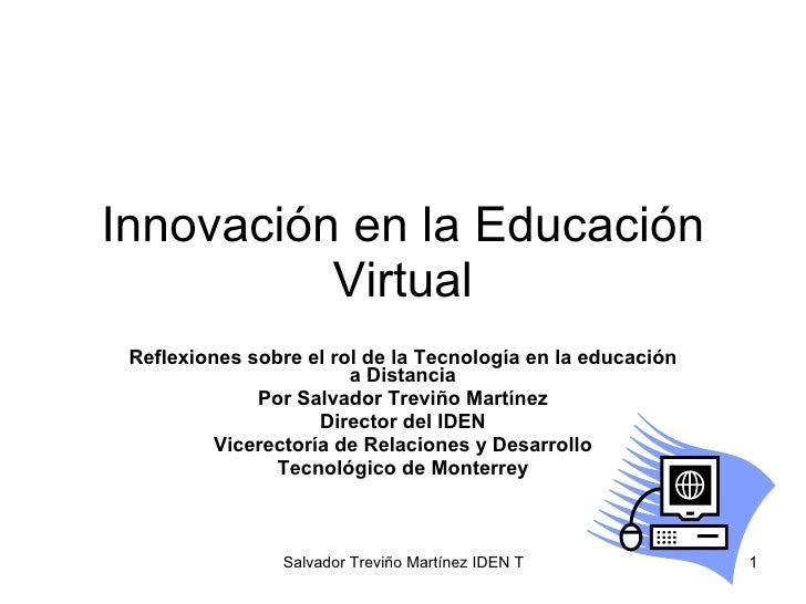 Innovación en la Educación Virtual Reflexiones sobre el rol de la Tecnología en la educación a Distancia Por Salvador Trev...