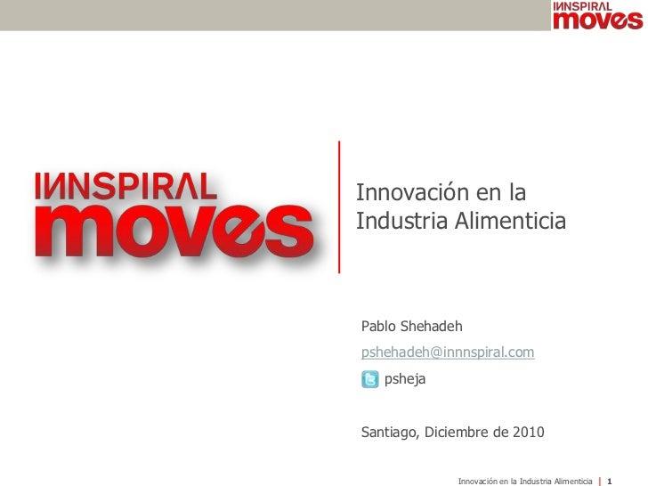 Innovación en laIndustria AlimenticiaPablo Shehadehpshehadeh@innnspiral.com   pshejaSantiago, Diciembre de 2010           ...