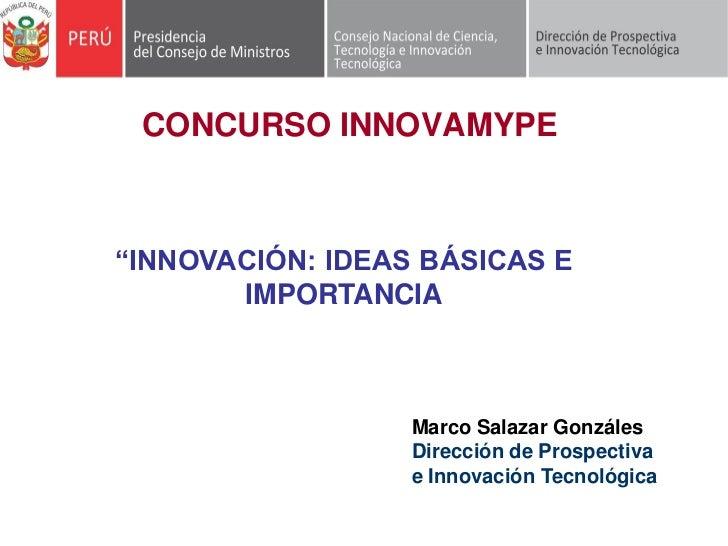 """CONCURSO INNOVAMYPE""""INNOVACIÓN: IDEAS BÁSICAS E       IMPORTANCIA                  Marco Salazar Gonzáles                 ..."""