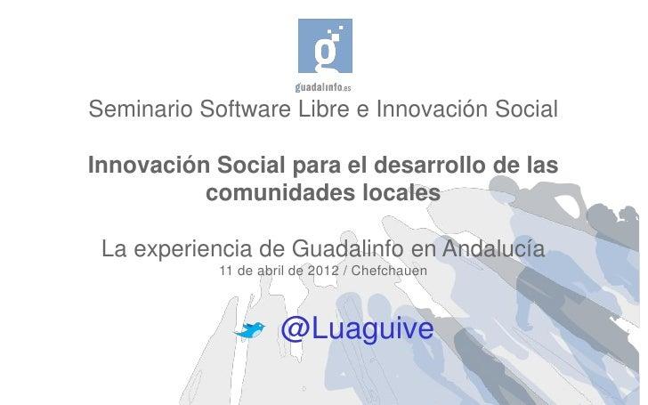 Seminario Software Libre e Innovación SocialInnovación Social para el desarrollo de las          comunidades locales La ex...