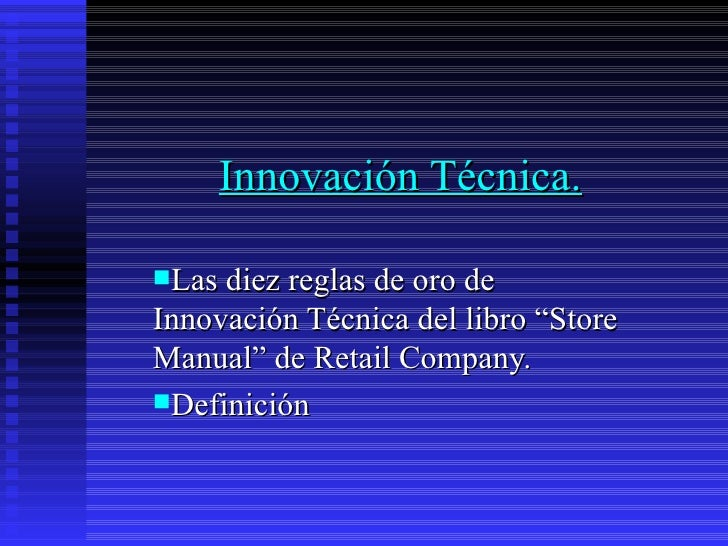 """Innovación Técnica. <ul><li>Las diez reglas de oro de Innovación Técnica del libro """"Store Manual"""" de Retail Company.   </l..."""