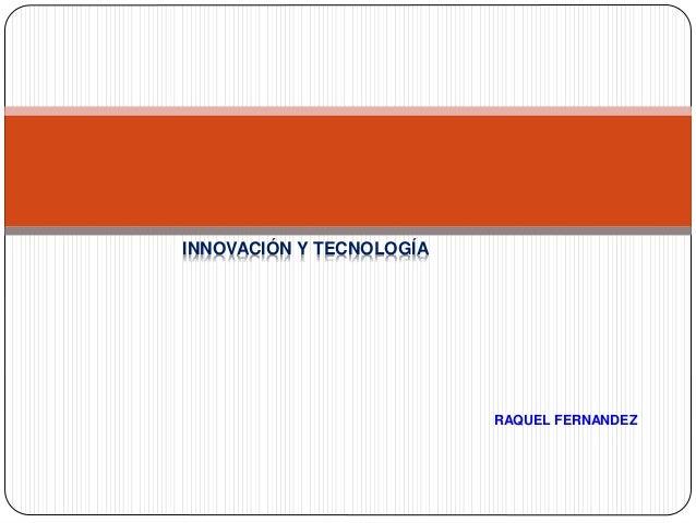 INNOVACIÓN Y TECNOLOGÍA RAQUEL FERNANDEZ