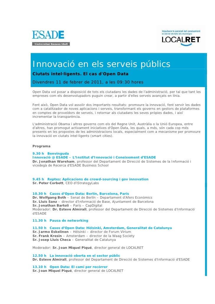 Innovació en els serveis públicsCiutats intel·ligents. El cas dOpen DataDivendres 11 de febrer de 2011, a les 09:30 horesO...