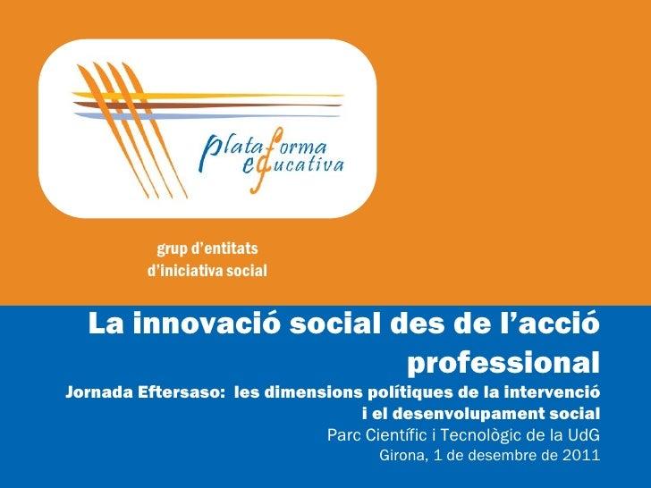 La innovació social des de l'acció professional. Plataforma Educativa. Desembre 2011