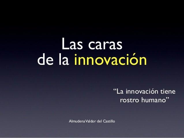 """Las caras de la innovación AlmudenaValdor del Castillo """"La innovación tiene rostro humano"""""""