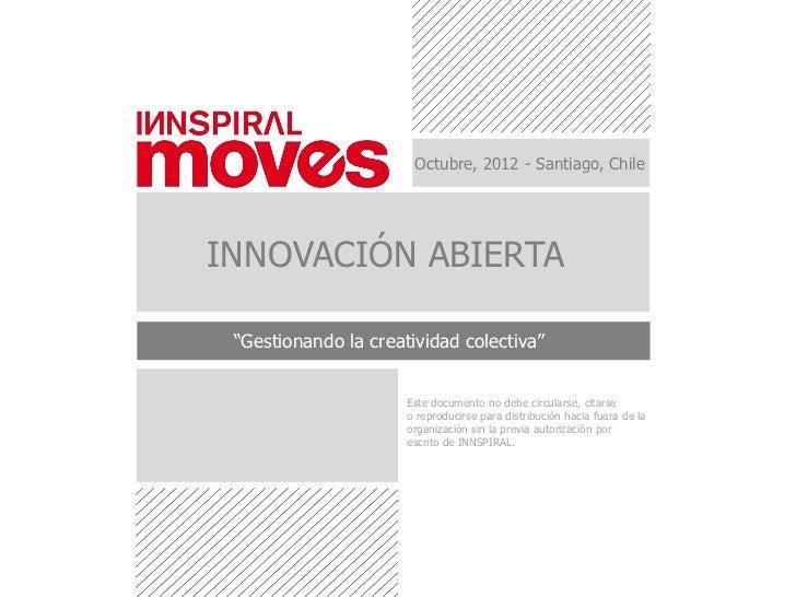 """Octubre, 2012 - Santiago, ChileINNOVACIÓN ABIERTA """"Gestionando la creatividad colectiva""""                      Este documen..."""