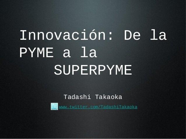 Innovación, de la pyme a la super pyme
