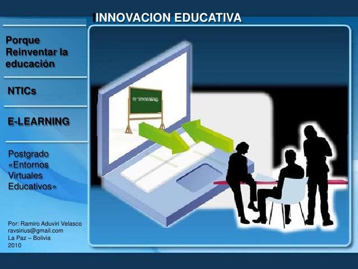 IINNOVACION EDUCATIVA<br />Porque Reinventar la educación<br />NTICs<br />E-LEARNING<br />Postgrado<br />«Entornos Virtual...