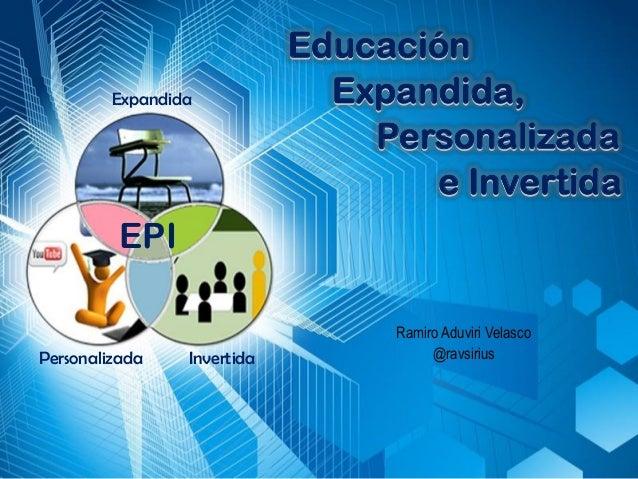 Expandida Personalizada Invertida Educación Expandida, Personalizada e Invertida Educación Expandida, Personalizada e Inve...