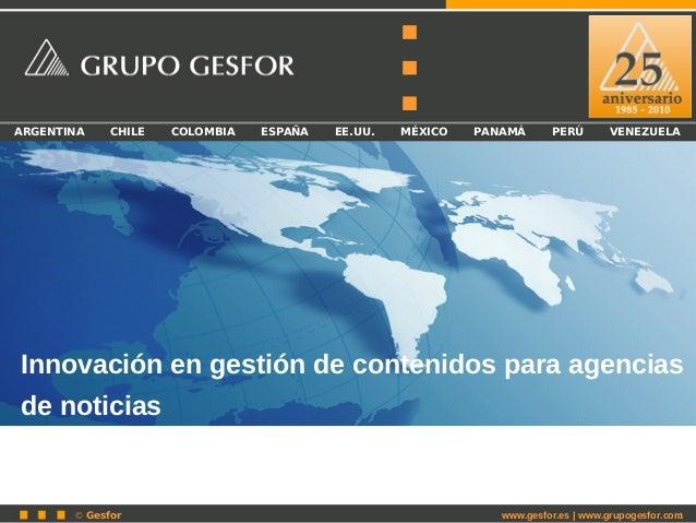 © Gesfor 1 ARGENTINA CHILE COLOMBIA ESPAÑA EE.UU. MÉXICO PANAMÁ PERÚ VENEZUELA Innovación en gestión de contenidos para ag...