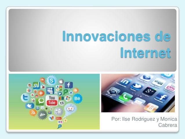 Innovaciones de Internet  Por: Ilse Rodriguez y Monica Cabrera