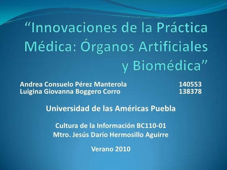 """""""Innovaciones de la Práctica Médica: Órganos Artificiales y Biomédica"""" <br />Andrea Consuelo Pérez Manterola140553Luigin..."""