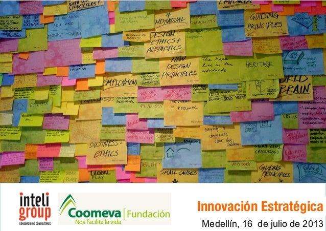 Innovación Estratégica 2011® Propuesta de formación Gestión de la innovaciónInnovación Estratégica Medellín, 16 de julio d...