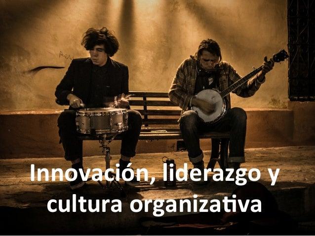 Innovación, liderazgo y   cultura organiza4va