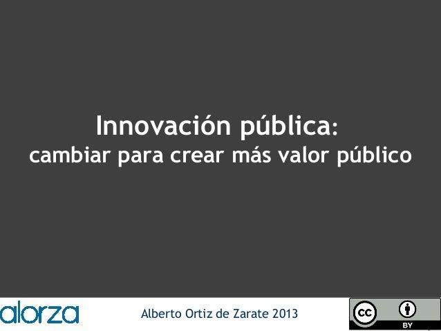 Alberto Ortiz de Zarate 2013Innovación pública:cambiar para crear más valor público