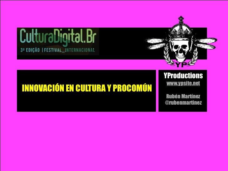 YProductions                                   www.ypsite.netINNOVACIÓN EN CULTURA Y PROCOMÚN                             ...