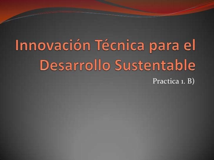 Innovacion tecnica para el desarrollo sustentable