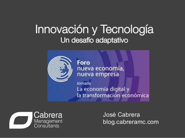 !  !  Innovación y Tecnología Un desafío adaptativo    José Cabrera blog.cabreramc.com
