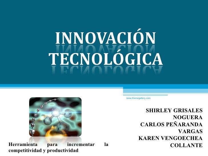 www.themegallery.com SHIRLEY GRISALES NOGUERA CARLOS PEÑARANDA VARGAS KAREN VENGOECHEA COLLANTE ING. INDUSTRIAL MARZO, 201...