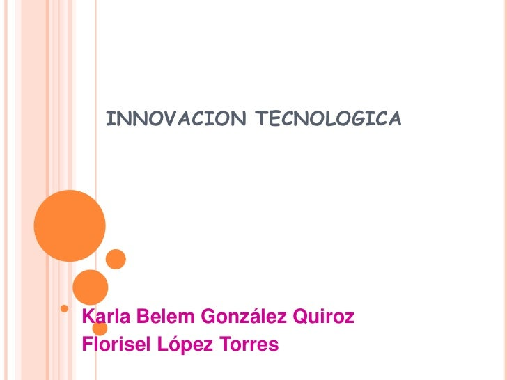 INNOVACION TECNOLOGICA<br />Karla Belem González Quiroz<br />Florisel López Torres<br />
