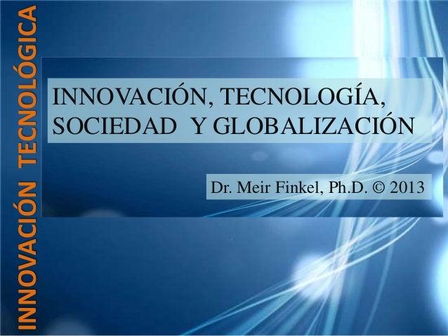 INNOVACIÓN TECNOLÓGICA                         INNOVACIÓN, TECNOLOGÍA,                         SOCIEDAD Y GLOBALIZACIÓN   ...
