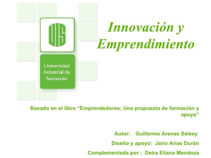 """Innovación y Emprendimiento Basado en el libro """"Emprendedores; Una propuesta de formación y apoyo"""" Autor: Guillermo Arenas..."""